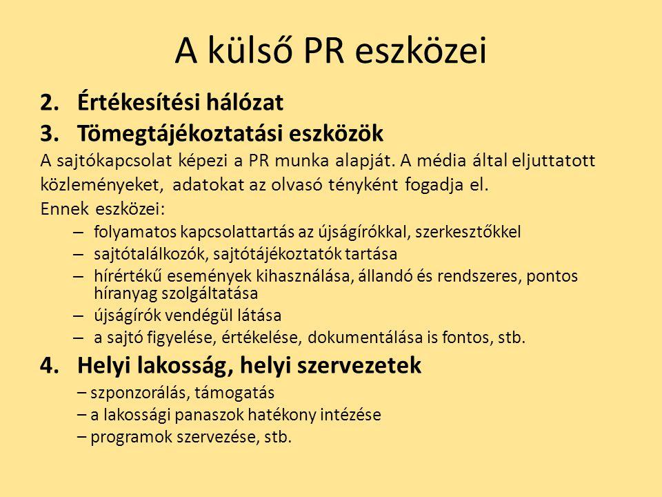 A külső PR eszközei 2.Értékesítési hálózat 3.Tömegtájékoztatási eszközök A sajtókapcsolat képezi a PR munka alapját. A média által eljuttatott közlemé