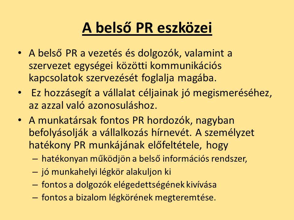 A belső PR eszközei • A belső PR a vezetés és dolgozók, valamint a szervezet egységei közötti kommunikációs kapcsolatok szervezését foglalja magába. •