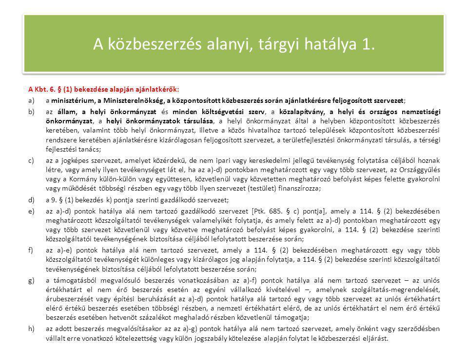A közbeszerzés alanyi, tárgyi hatálya 1. A Kbt. 6. § (1) bekezdése alapján ajánlatkérők: a)a minisztérium, a Miniszterelnökség, a központosított közbe