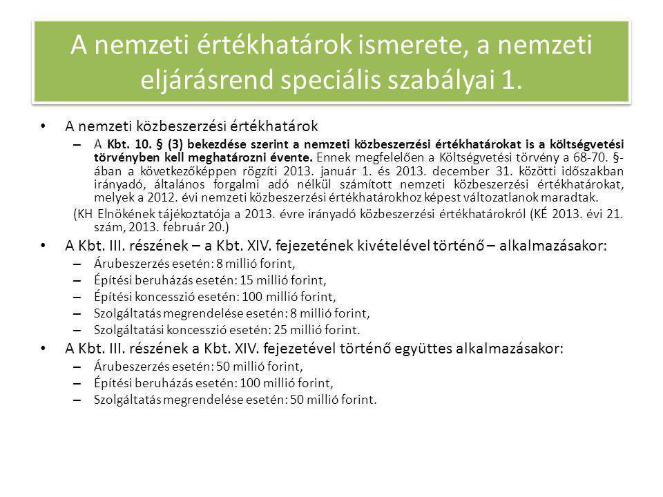 • A nemzeti közbeszerzési értékhatárok – A Kbt. 10. § (3) bekezdése szerint a nemzeti közbeszerzési értékhatárokat is a költségvetési törvényben kell