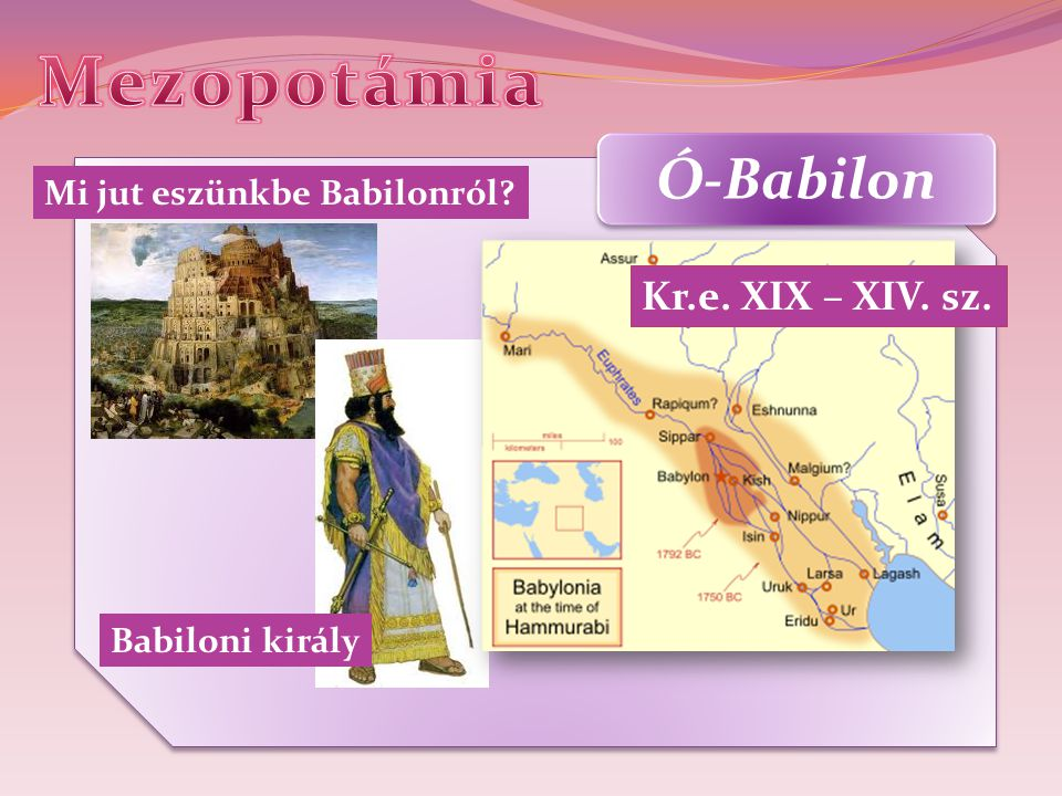 Ó-Babilon Mi jut eszünkbe Babilonról? Kr.e. XIX – XIV. sz. Babiloni király