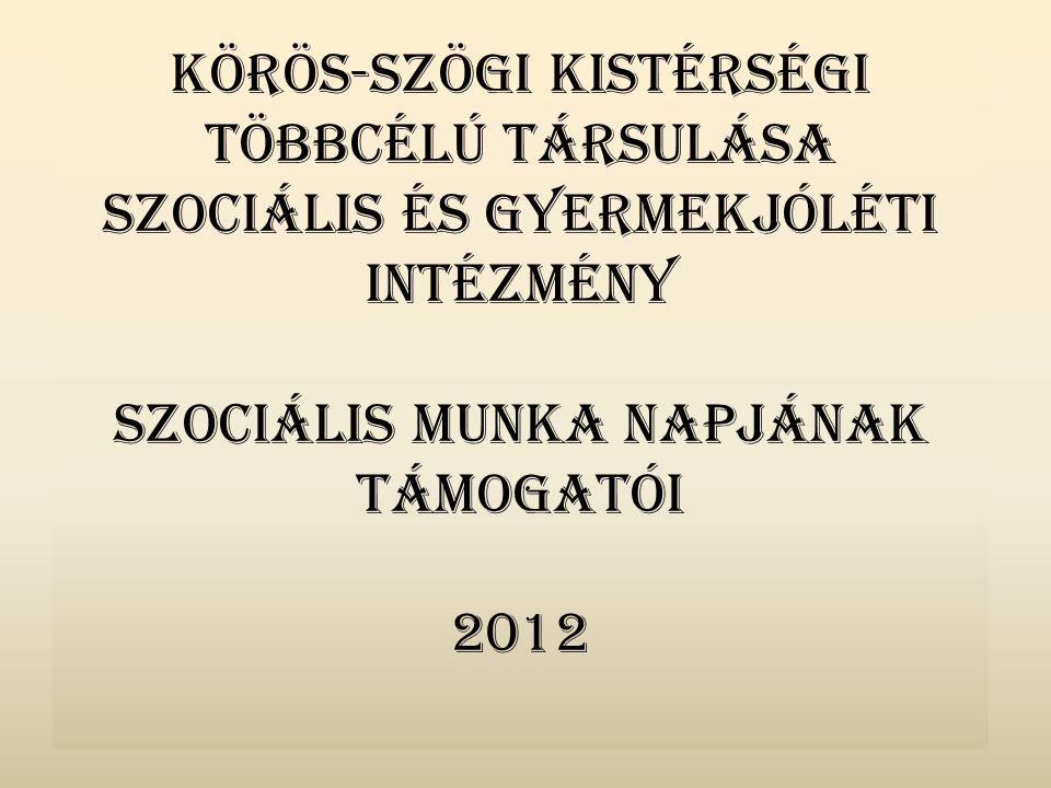 Körös-szögi Kistérségi Többcélú Társulása Szociális és Gyermekjóléti Intézmény Szociális Munka Napjának támogatói 2012