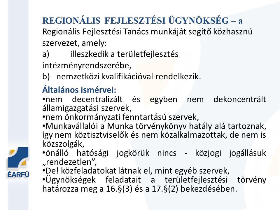 REGIONÁLIS FEJLESZTÉSI ÜGYNÖKSÉG – a Regionális Fejlesztési Tanács munkáját segítő közhasznú szervezet, amely: a)illeszkedik a területfejlesztés intéz