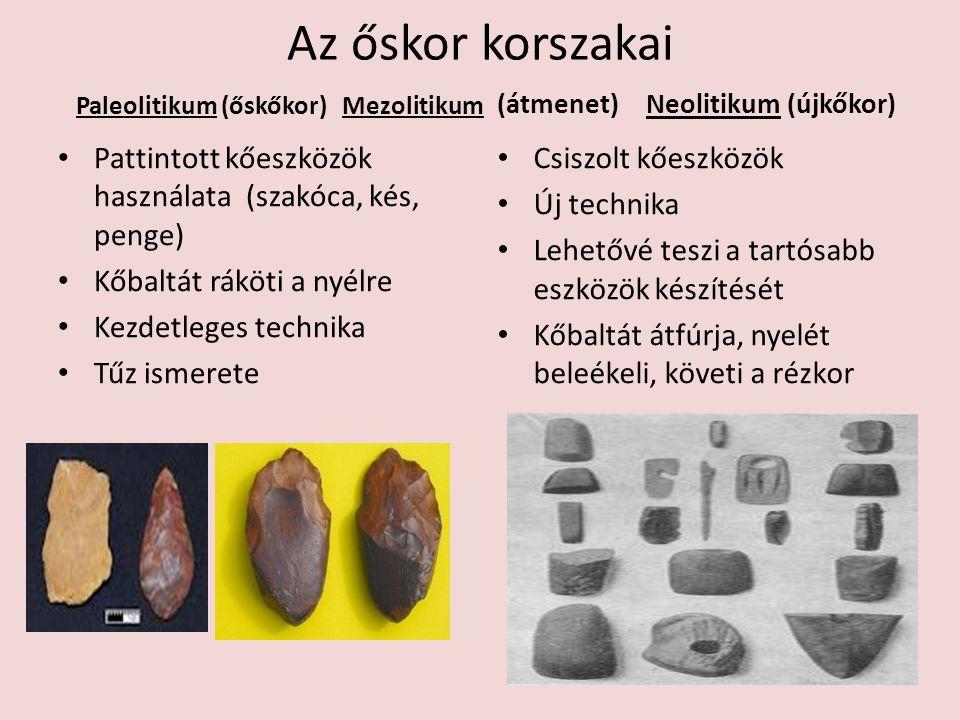 Az őskor korszakai Paleolitikum (őskőkor) Mezolitikum • Pattintott kőeszközök használata (szakóca, kés, penge) • Kőbaltát ráköti a nyélre • Kezdetlege