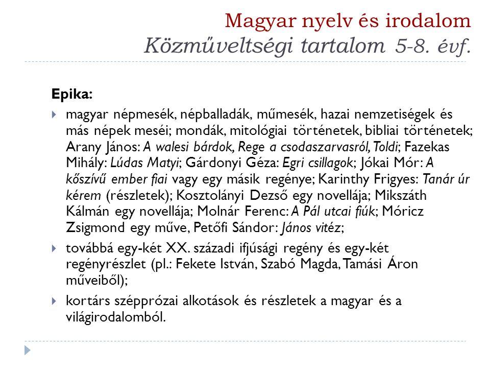 Magyar nyelv és irodalom Közműveltségi tartalom 5-8. évf. Epika:  magyar népmesék, népballadák, műmesék, hazai nemzetiségek és más népek meséi; mondá