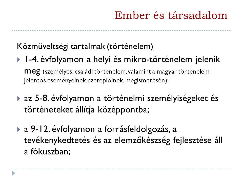 Közműveltségi tartalmak (történelem)  1-4. évfolyamon a helyi és mikro-történelem jelenik meg (személyes, családi történelem, valamint a magyar törté
