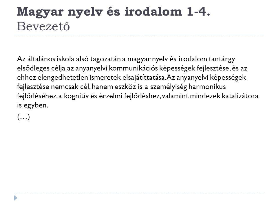 Magyar nyelv és irodalom 1-4. Bevezető Az általános iskola alsó tagozatán a magyar nyelv és irodalom tantárgy elsődleges célja az anyanyelvi kommuniká