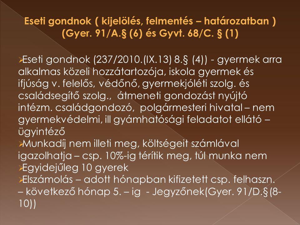  Eseti gondnok (237/2010.(IX.13) 8.§ (4)) - gyermek arra alkalmas közeli hozzátartozója, iskola gyermek és ifjúság v.
