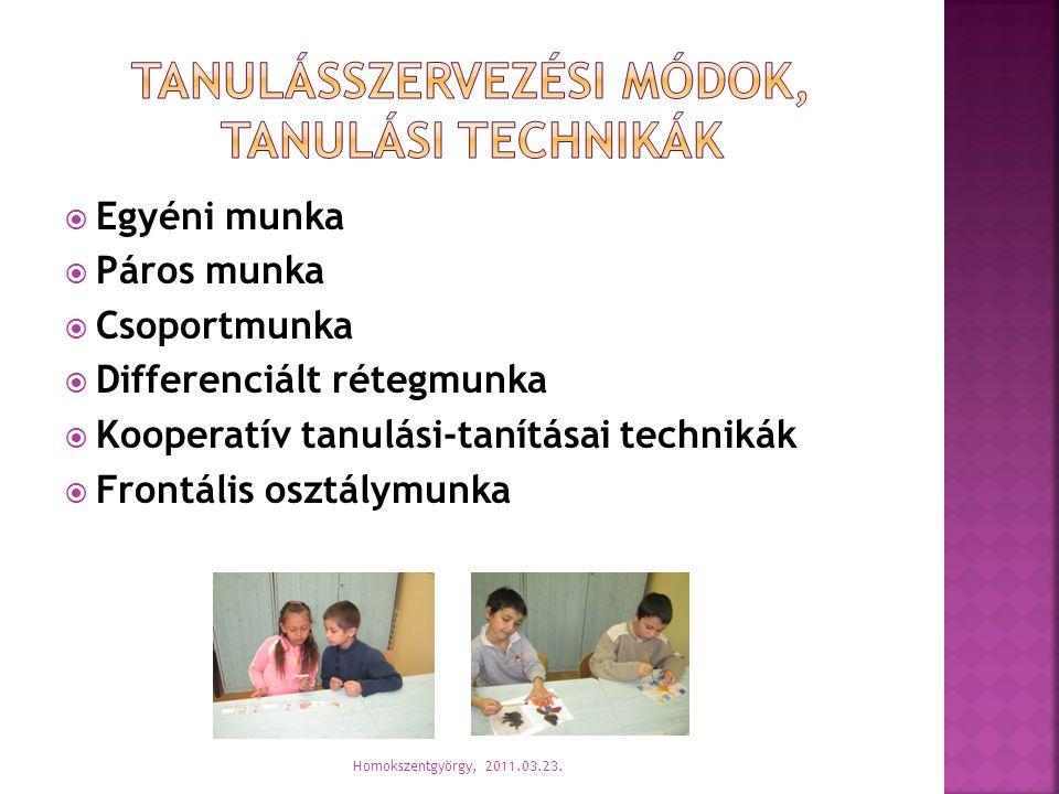  Egyéni munka  Páros munka  Csoportmunka  Differenciált rétegmunka  Kooperatív tanulási-tanításai technikák  Frontális osztálymunka Homokszentgy