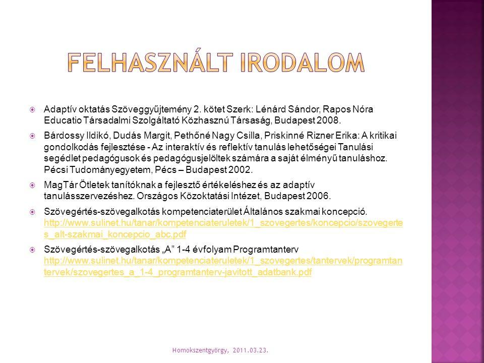  Adaptív oktatás Szöveggyűjtemény 2. kötet Szerk: Lénárd Sándor, Rapos Nóra Educatio Társadalmi Szolgáltató Közhasznú Társaság, Budapest 2008.  Bárd