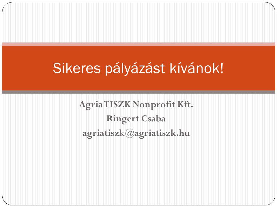 Agria TISZK Nonprofit Kft. Ringert Csaba agriatiszk@agriatiszk.hu Sikeres pályázást kívánok!