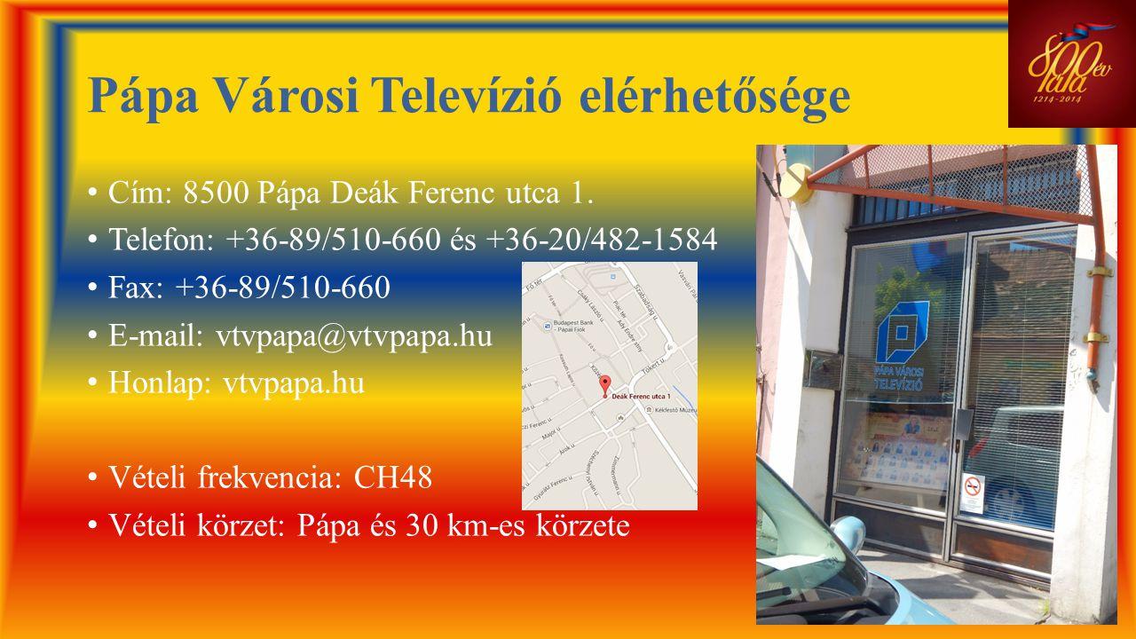 Pápa Városi Televízió elérhetősége • Cím: 8500 Pápa Deák Ferenc utca 1. • Telefon: +36-89/510-660 és +36-20/482-1584 • Fax: +36-89/510-660 • E-mail: v