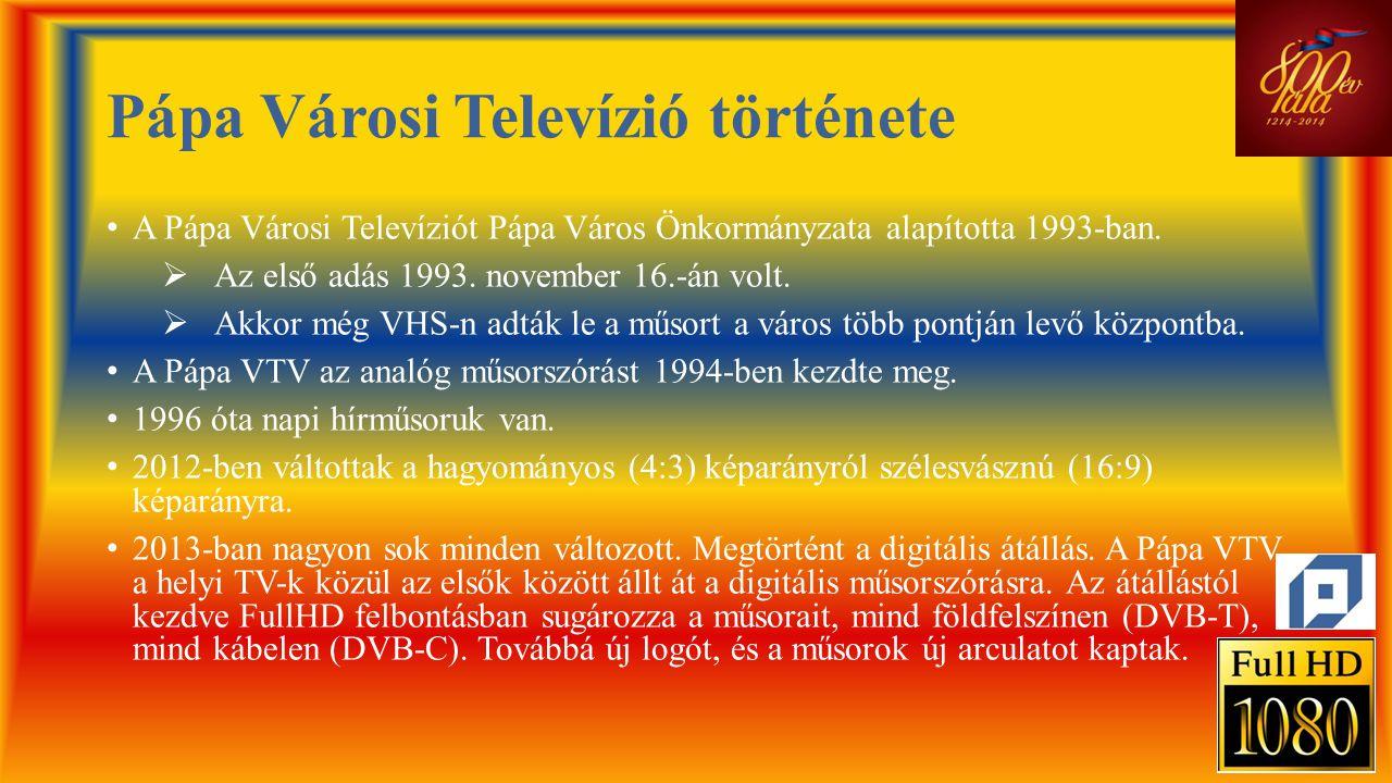 Pápa Városi Televízió története • A Pápa Városi Televíziót Pápa Város Önkormányzata alapította 1993-ban.  Az első adás 1993. november 16.-án volt. 