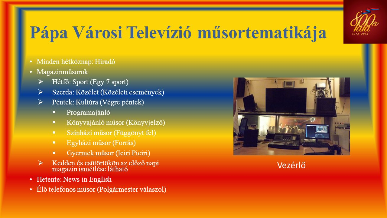 Pápa Városi Televízió műsortematikája • Minden hétköznap: Híradó • Magazinműsorok  Hétfő: Sport (Egy 7 sport)  Szerda: Közélet (Közéleti események)