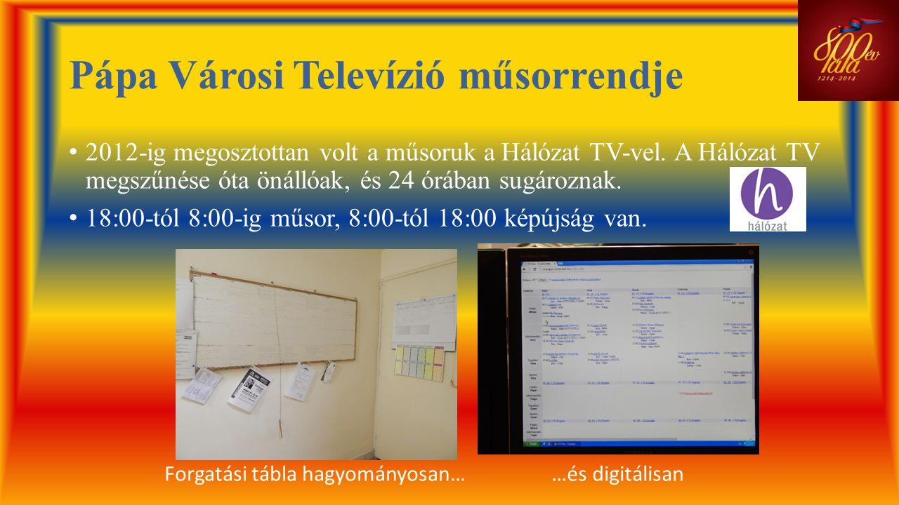 Pápa Városi Televízió műsorrendje • 2012-ig megosztottan volt a műsoruk a Hálózat TV-vel. A Hálózat TV megszűnése óta önállóak, és 24 órában sugározna
