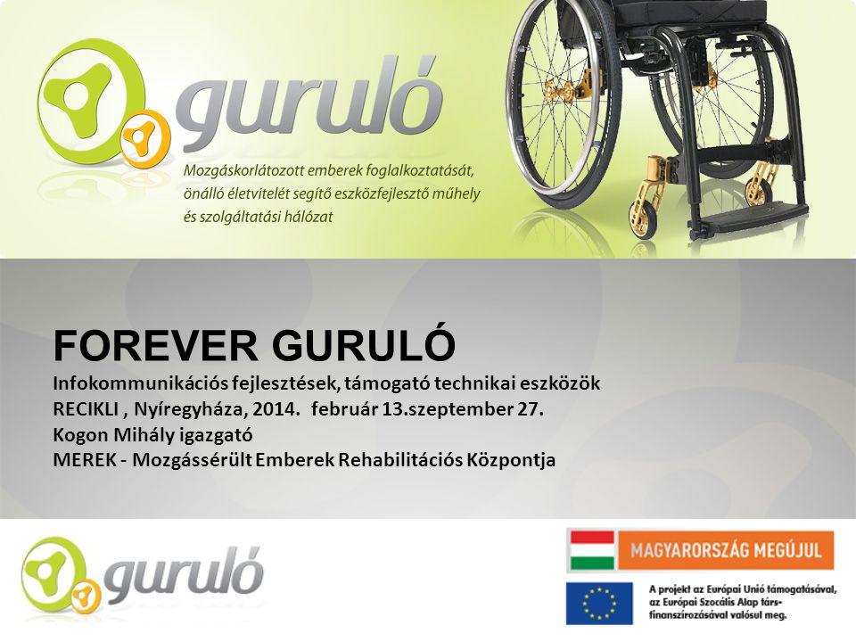 FOREVER GURULÓ Infokommunikációs fejlesztések, támogató technikai eszközök RECIKLI, Nyíregyháza, 2014.