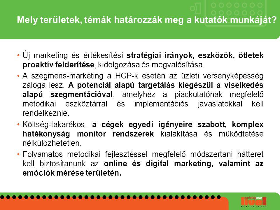 Mely területek, témák határozzák meg a kutatók munkáját? •Új marketing és értékesítési stratégiai irányok, eszközök, ötletek proaktív felderítése, kid