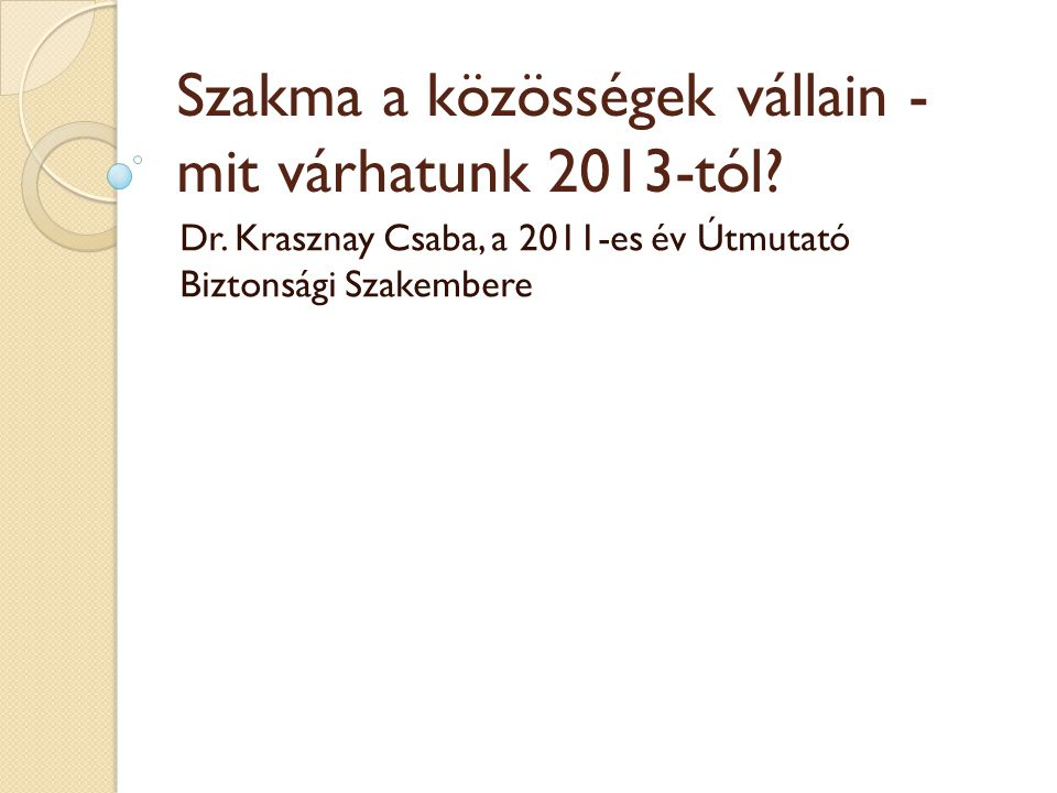 Szakma a közösségek vállain - mit várhatunk 2013-tól? Dr. Krasznay Csaba, a 2011-es év Útmutató Biztonsági Szakembere