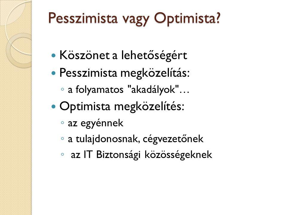 Pesszimista vagy Optimista?  Köszönet a lehetőségért  Pesszimista megközelítás: ◦ a folyamatos
