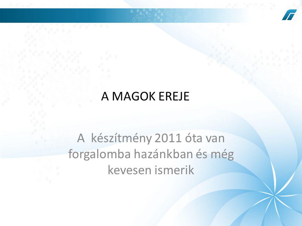 A MAGOK EREJE A készítmény 2011 óta van forgalomba hazánkban és még kevesen ismerik A MAGOK EREJE