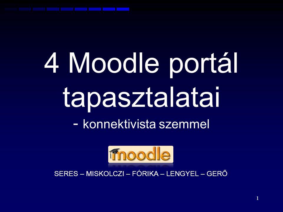 4 Moodle portál tapasztalatai - konnektivista szemmel SERES – MISKOLCZI – FÓRIKA – LENGYEL – GERŐ 1