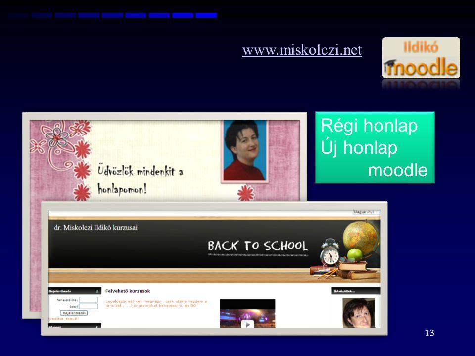 www.miskolczi.net Régi honlap Új honlap moodle Régi honlap Új honlap moodle 13