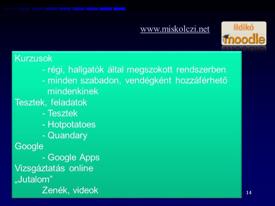 www.miskolczi.net Kurzusok - régi, hallgatók által megszokott rendszerben - minden szabadon, vendégként hozzáférhető mindenkinek Tesztek, feladatok -