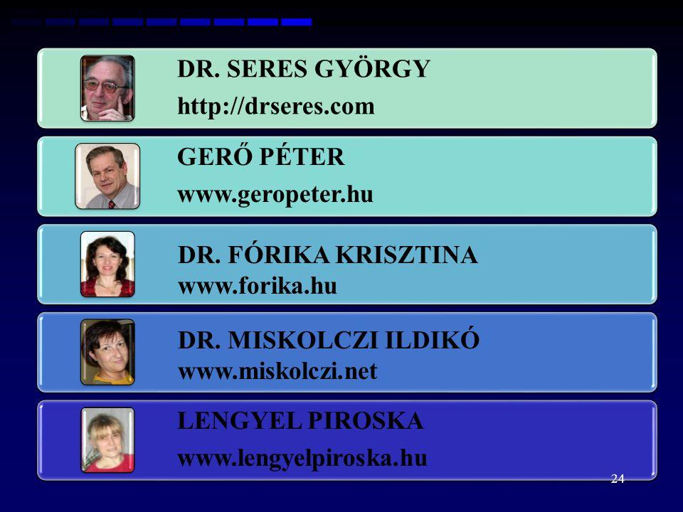 DR. SERES GYÖRGY http://drseres.com GERŐ PÉTER www.geropeter.hu LENGYEL PIROSKA www.lengyelpiroska.hu DR. FÓRIKA KRISZTINA www.forika.hu DR. MISKOLCZI