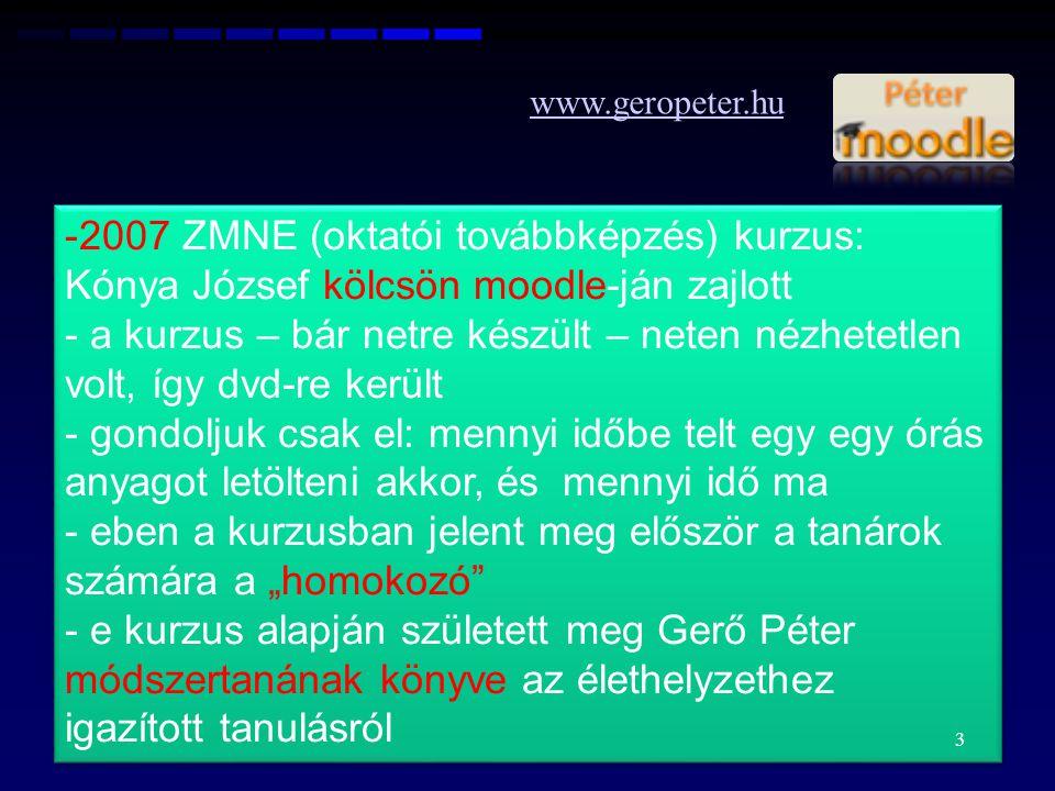 www.geropeter.hu -2007 ZMNE (oktatói továbbképzés) kurzus: Kónya József kölcsön moodle-ján zajlott - a kurzus – bár netre készült – neten nézhetetlen