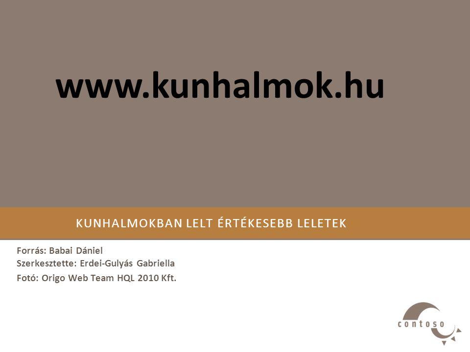 KUNHALMOKBAN LELT ÉRTÉKESEBB LELETEK Forrás: Babai Dániel Szerkesztette: Erdei-Gulyás Gabriella Fotó: Origo Web Team HQL 2010 Kft. www.kunhalmok.hu