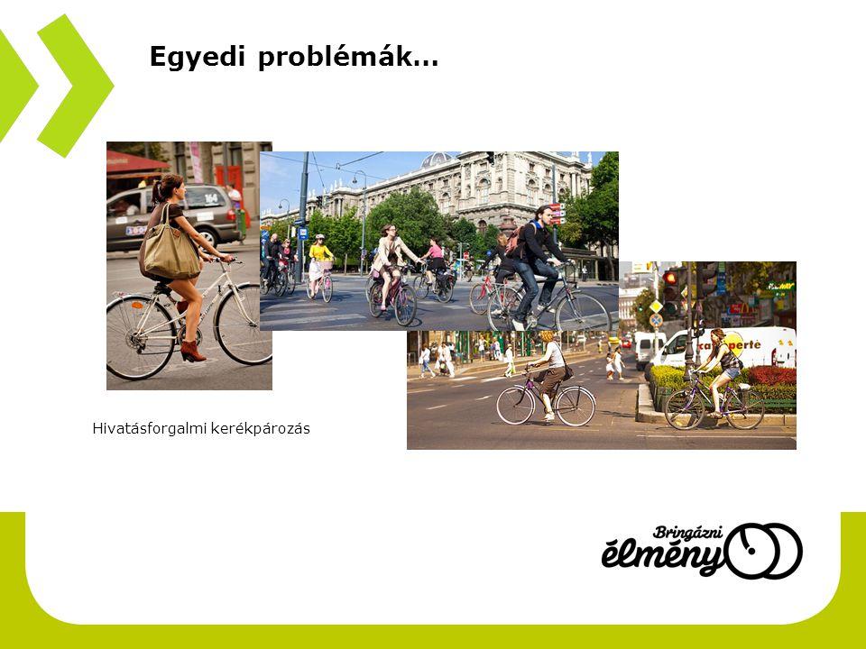 Hivatásforgalmi kerékpározás Egyedi problémák…