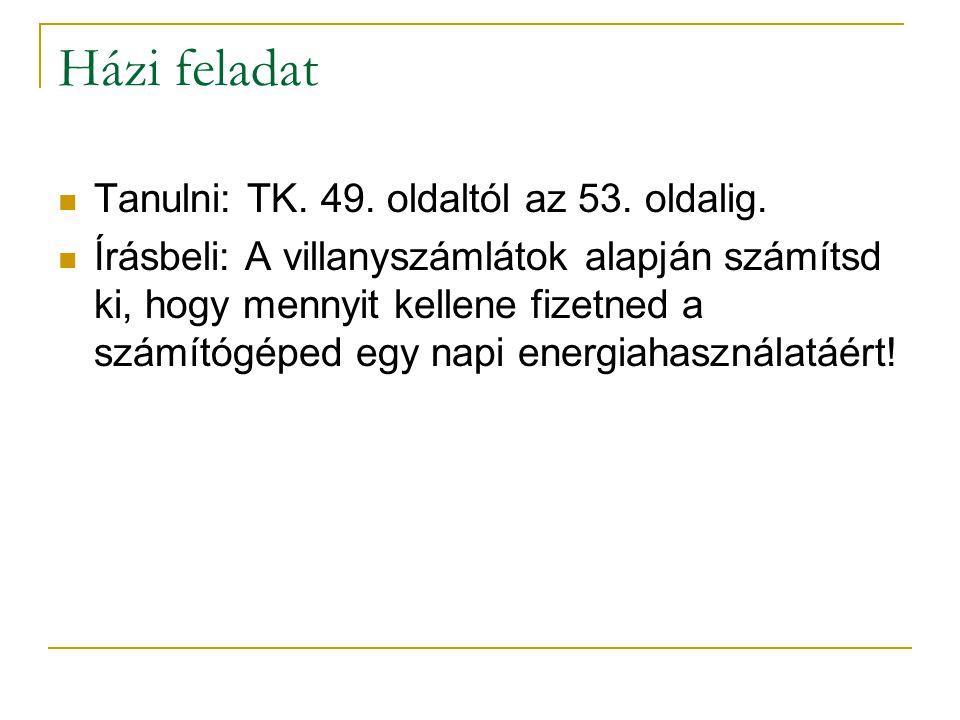 Házi feladat  Tanulni: TK.49. oldaltól az 53. oldalig.