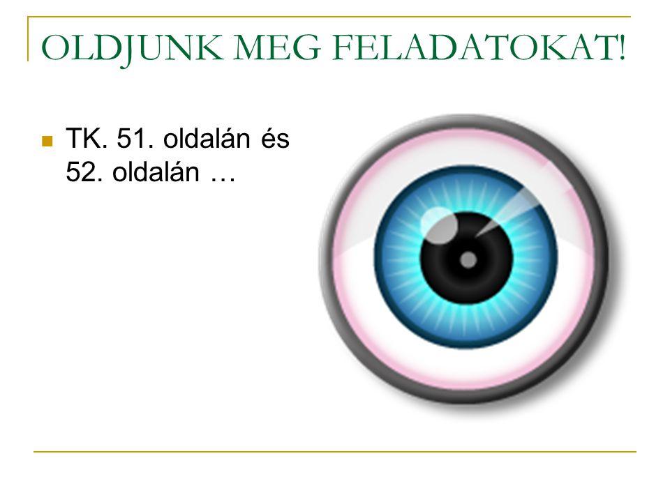 OLDJUNK MEG FELADATOKAT!  TK. 51. oldalán és 52. oldalán …