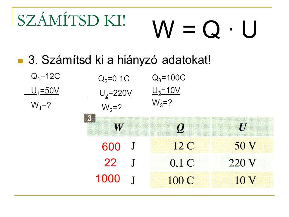 SZÁMÍTSD KI. 3. Számítsd ki a hiányzó adatokat. Q 1 =12C U 1 =50V W 1 =.