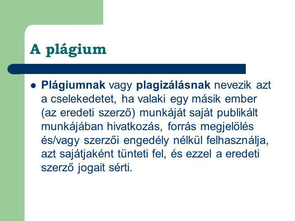 A plágium  Plágiumnak vagy plagizálásnak nevezik azt a cselekedetet, ha valaki egy másik ember (az eredeti szerző) munkáját saját publikált munkájába