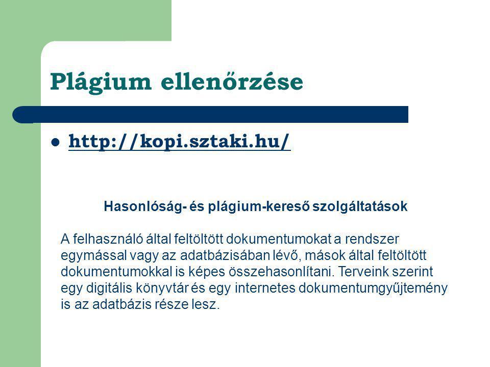 Plágium ellenőrzése  http://kopi.sztaki.hu/ http://kopi.sztaki.hu/ Hasonlóság- és plágium-kereső szolgáltatások A felhasználó által feltöltött dokume