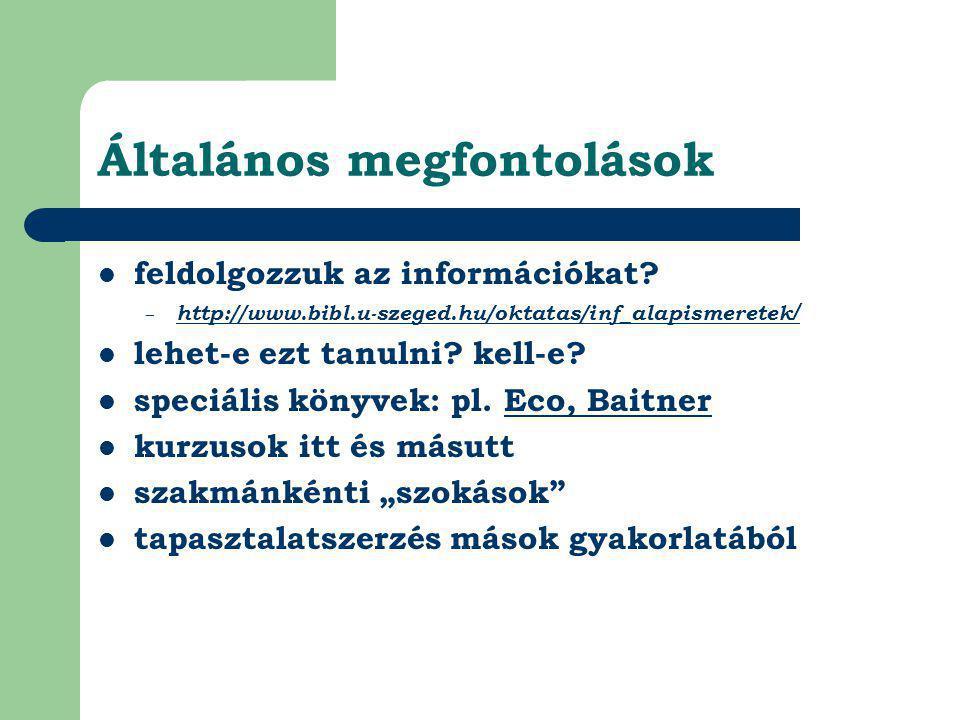 Általános megfontolások  feldolgozzuk az információkat? – http://www.bibl.u-szeged.hu/oktatas/inf_alapismeretek / http://www.bibl.u-szeged.hu/oktatas