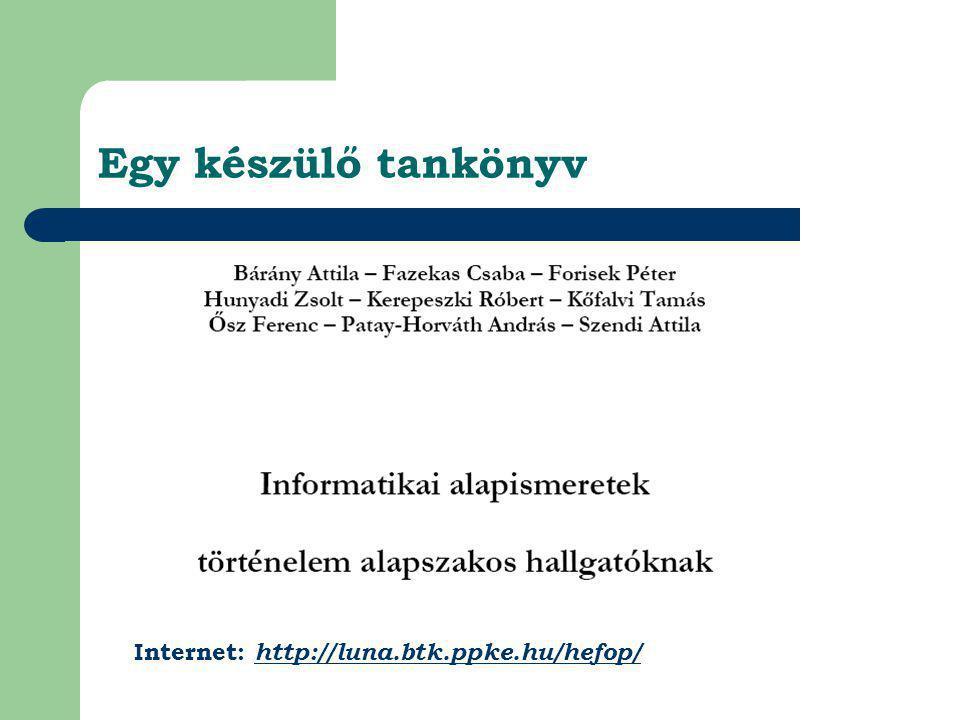 Egy készülő tankönyv Internet: http://luna.btk.ppke.hu/hefop/ http://luna.btk.ppke.hu/hefop/