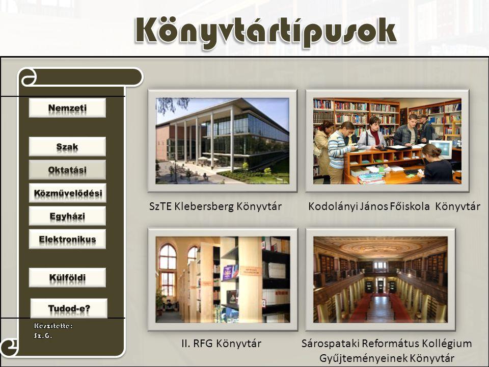 SzTE Klebersberg KönyvtárKodolányi János Főiskola Könyvtár II. RFG KönyvtárSárospataki Református Kollégium Gyűjteményeinek Könyvtár