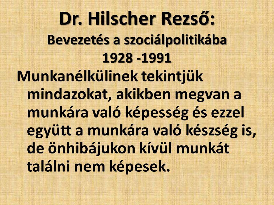 Dr. Hilscher Rezső: Bevezetés a szociálpolitikába 1928 -1991 Munkanélkülinek tekintjük mindazokat, akikben megvan a munkára való képesség és ezzel egy