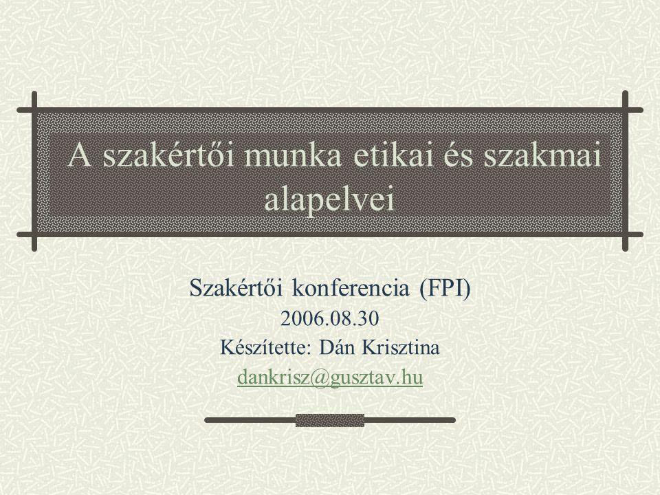 A szakértői munka etikai és szakmai alapelvei Szakértői konferencia (FPI) 2006.08.30 Készítette: Dán Krisztina dankrisz@gusztav.hu