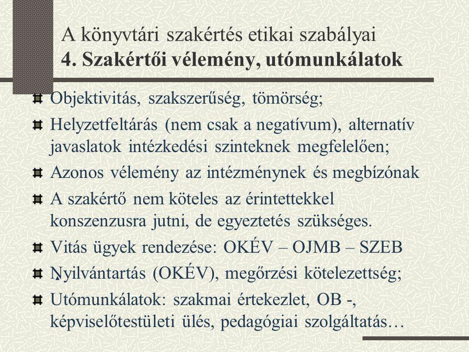 A könyvtári szakértés etikai szabályai 4. Szakértői vélemény, utómunkálatok Objektivitás, szakszerűség, tömörség; Helyzetfeltárás (nem csak a negatívu