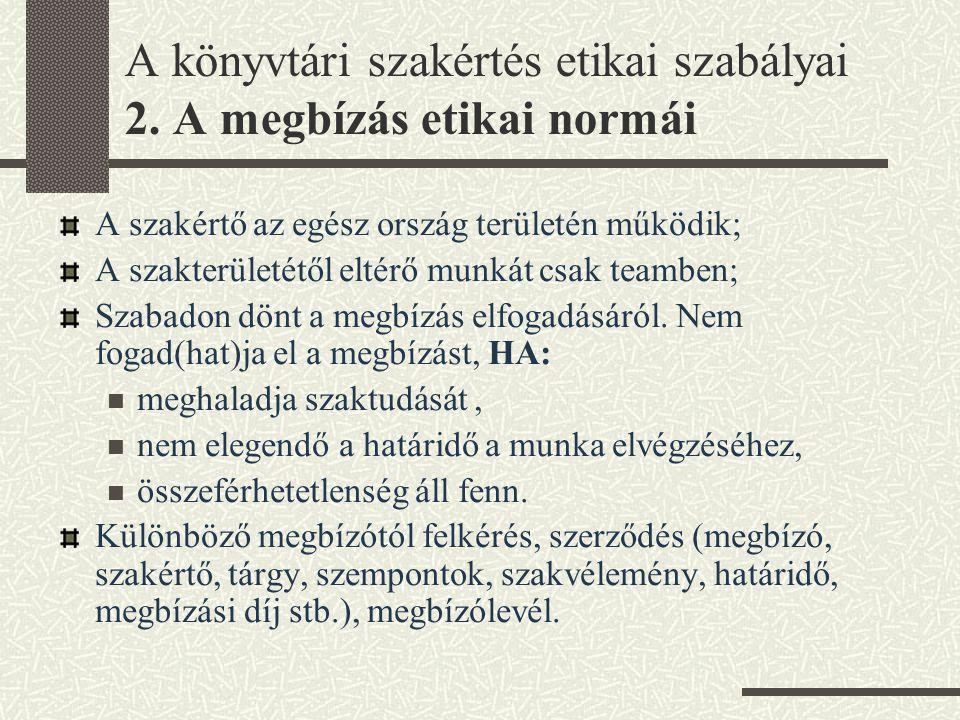 A könyvtári szakértés etikai szabályai 2. A megbízás etikai normái A szakértő az egész ország területén működik; A szakterületétől eltérő munkát csak