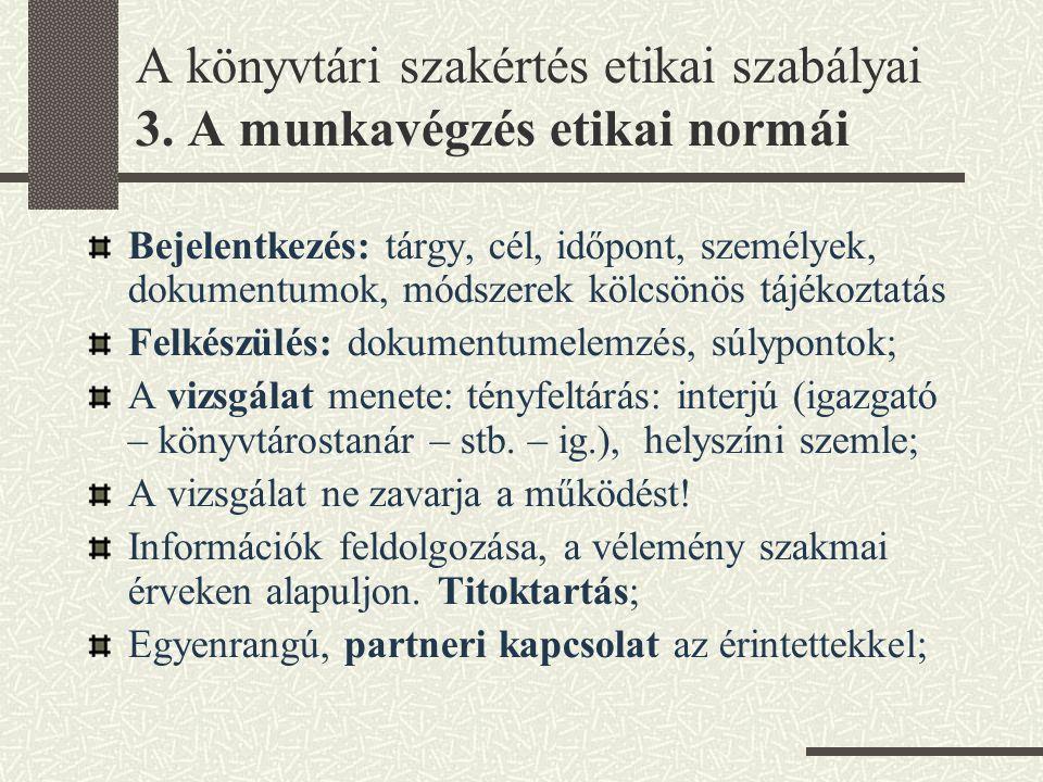 A könyvtári szakértés etikai szabályai 3. A munkavégzés etikai normái Bejelentkezés: tárgy, cél, időpont, személyek, dokumentumok, módszerek kölcsönös
