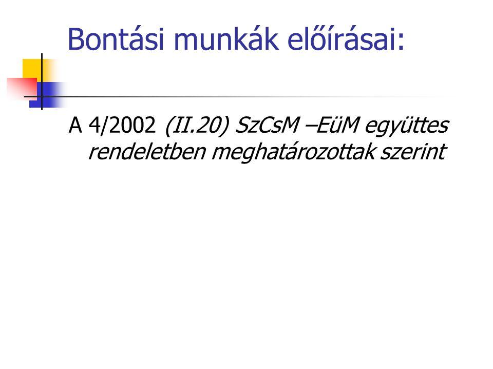 Bontási munkák előírásai: A 4/2002 (II.20) SzCsM –EüM együttes rendeletben meghatározottak szerint