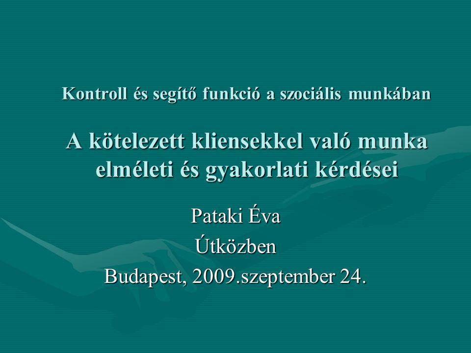 Kontroll és segítő funkció a szociális munkában A kötelezett kliensekkel való munka elméleti és gyakorlati kérdései Pataki Éva Útközben Budapest, 2009