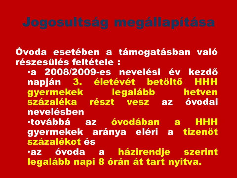 Jogosultság megállapítása Óvoda esetében a támogatásban való részesülés feltétele : • a 2008/2009-es nevelési év kezdő napján 3. életévét betöltő HHH