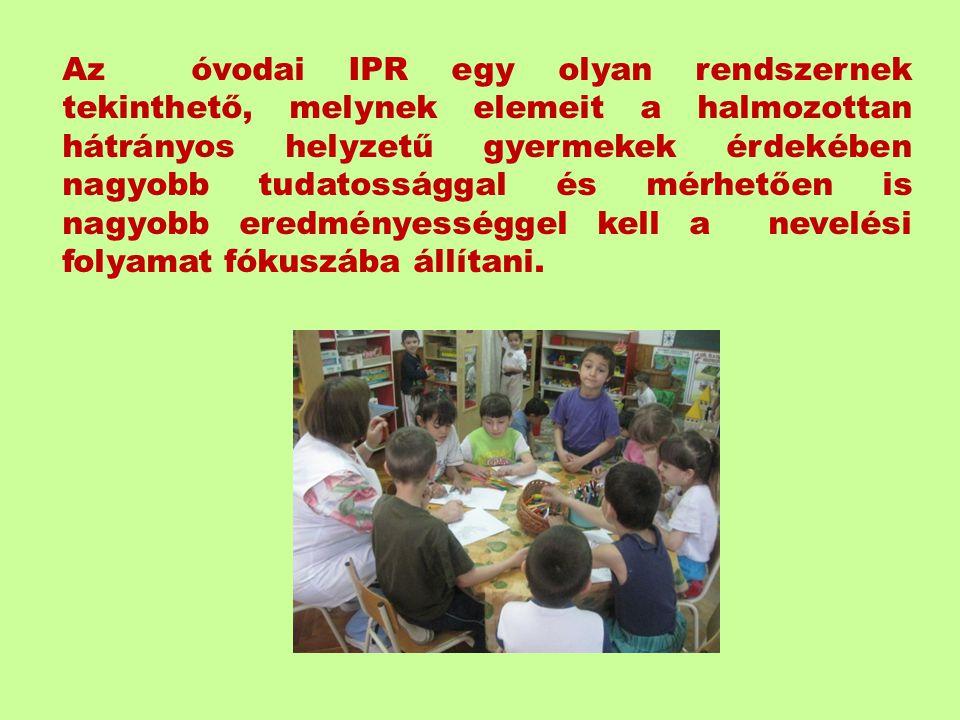 Az óvodai IPR egy olyan rendszernek tekinthető, melynek elemeit a halmozottan hátrányos helyzetű gyermekek érdekében nagyobb tudatossággal és mérhetően is nagyobb eredményességgel kell a nevelési folyamat fókuszába állítani.