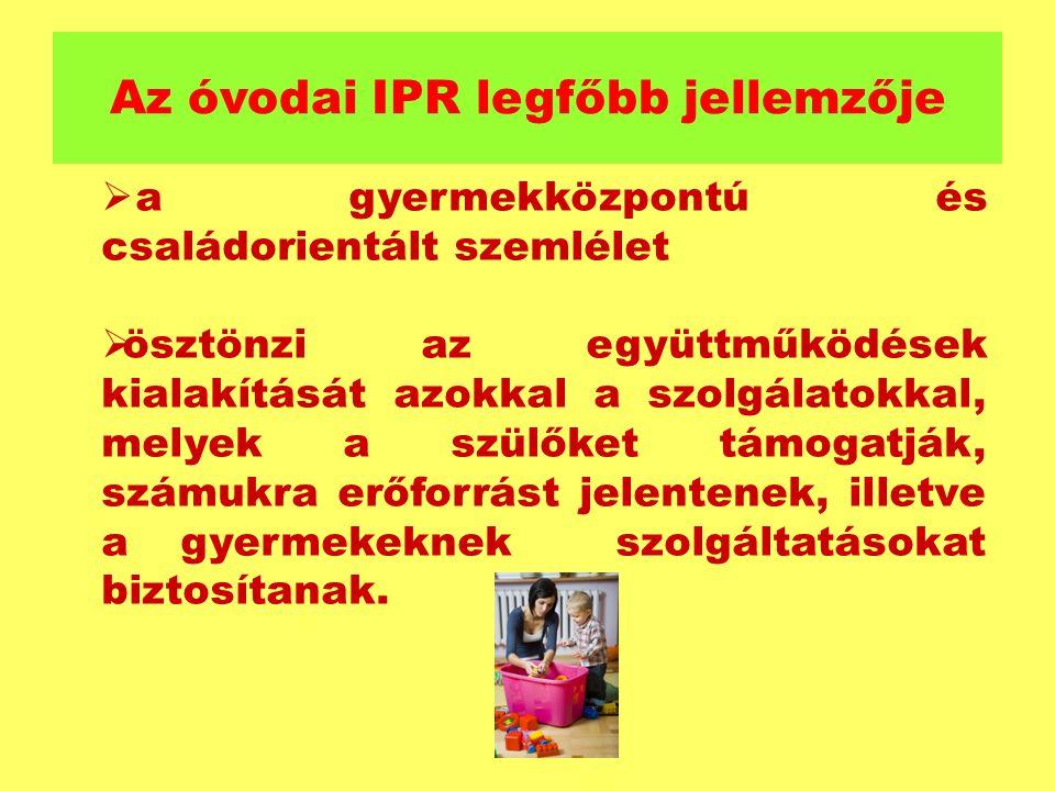 Az óvodai IPR legfőbb jellemzője  a gyermekközpontú és családorientált szemlélet  ösztönzi az együttműködések kialakítását azokkal a szolgálatokkal,