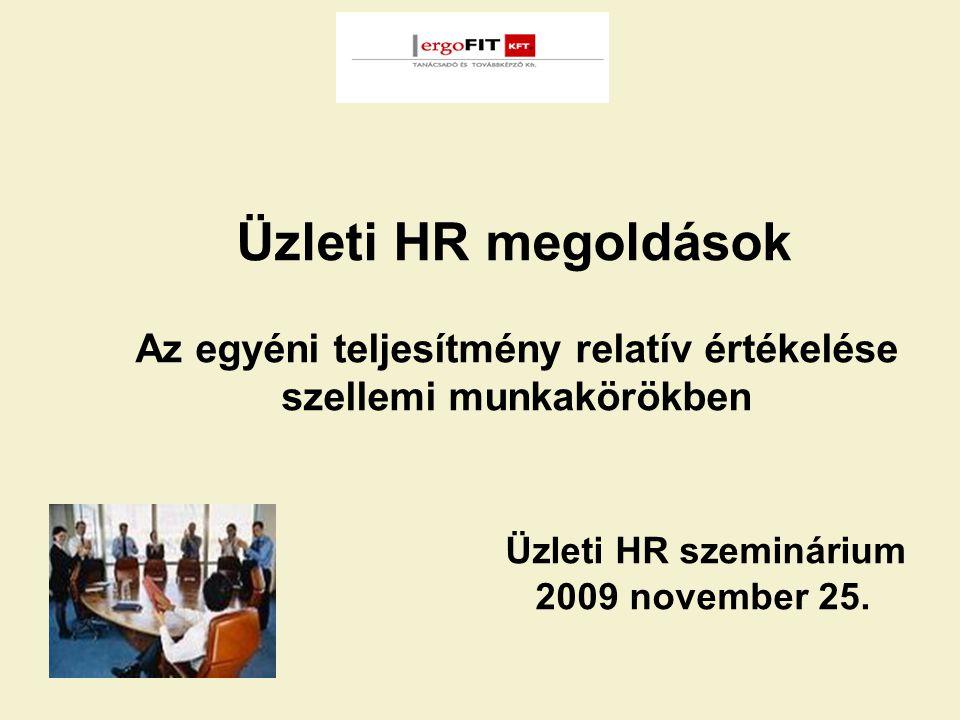 Üzleti HR megoldások Az egyéni teljesítmény relatív értékelése szellemi munkakörökben Üzleti HR szeminárium 2009 november 25.